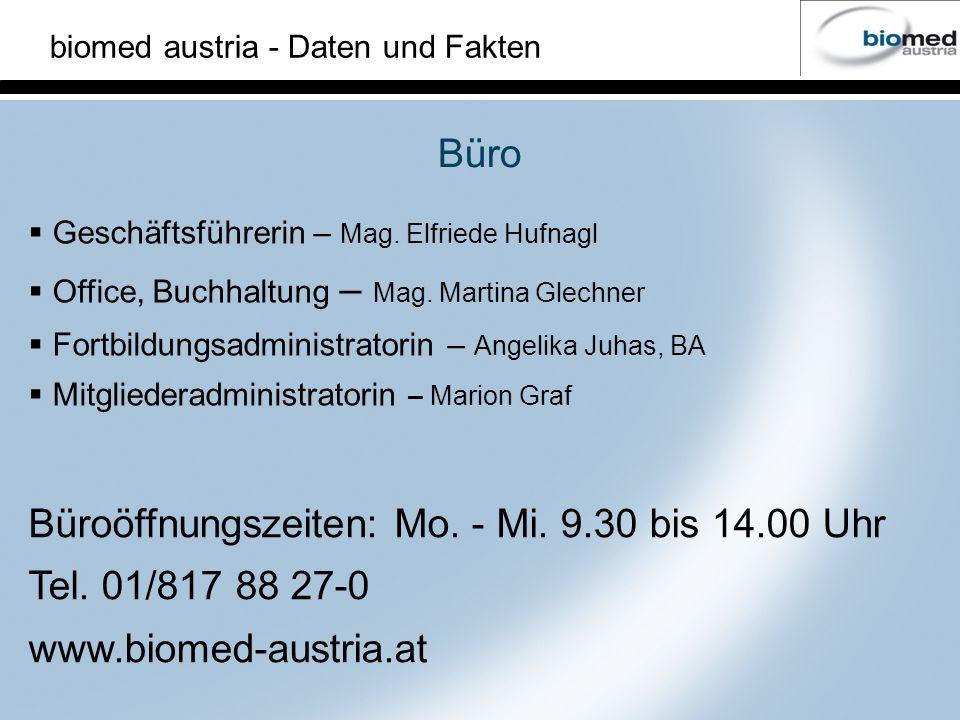 biomed austria - Daten und Fakten Geschäftsführerin – Mag. Elfriede Hufnagl Office, Buchhaltung – Mag. Martina Glechner Fortbildungsadministratorin –