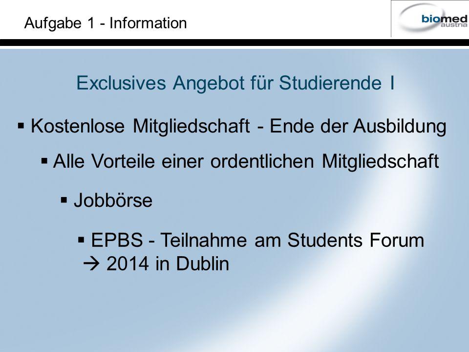 Aufgabe 1 - Information Exclusives Angebot für Studierende I Alle Vorteile einer ordentlichen Mitgliedschaft Jobbörse EPBS - Teilnahme am Students Forum 2014 in Dublin Kostenlose Mitgliedschaft - Ende der Ausbildung