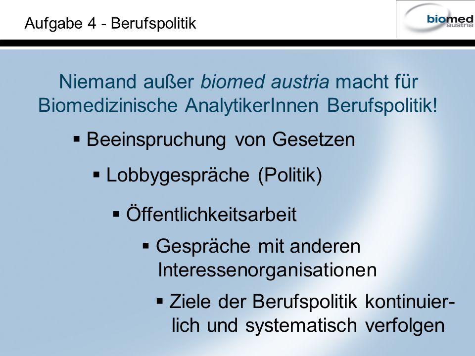 Niemand außer biomed austria macht für Biomedizinische AnalytikerInnen Berufspolitik! Beeinspruchung von Gesetzen Lobbygespräche (Politik) Öffentlichk
