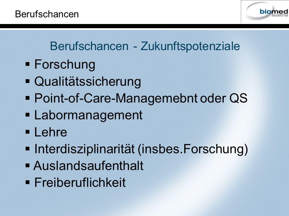 Berufschancen Berufschancen - Zukunftspotenziale Forschung Qualitätssicherung Point-of-Care-Managemebnt oder QS Labormanagement Lehre Interdisziplinar