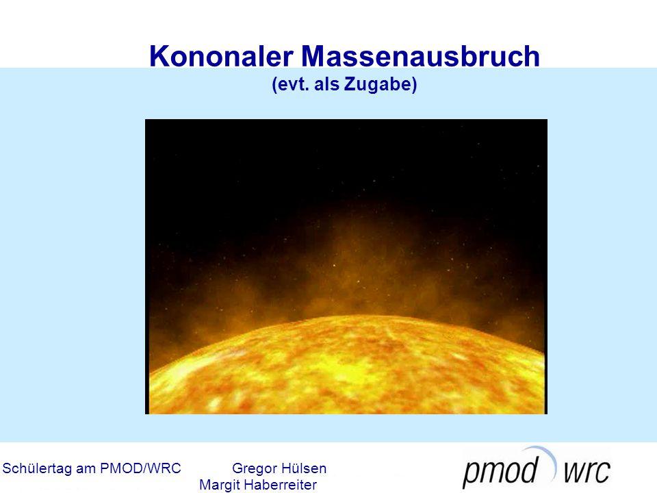 Schülertag am PMOD/WRCGregor Hülsen Margit Haberreiter Kononaler Massenausbruch (evt. als Zugabe)