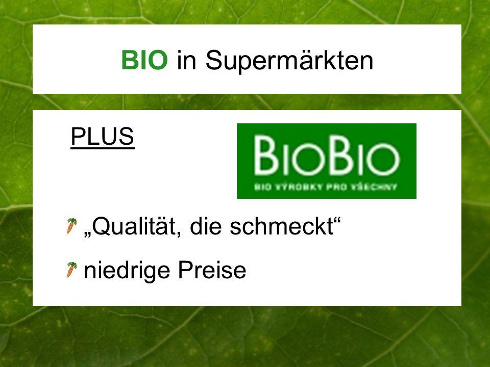 BIO in Supermärkten PLUS Qualität, die schmeckt niedrige Preise