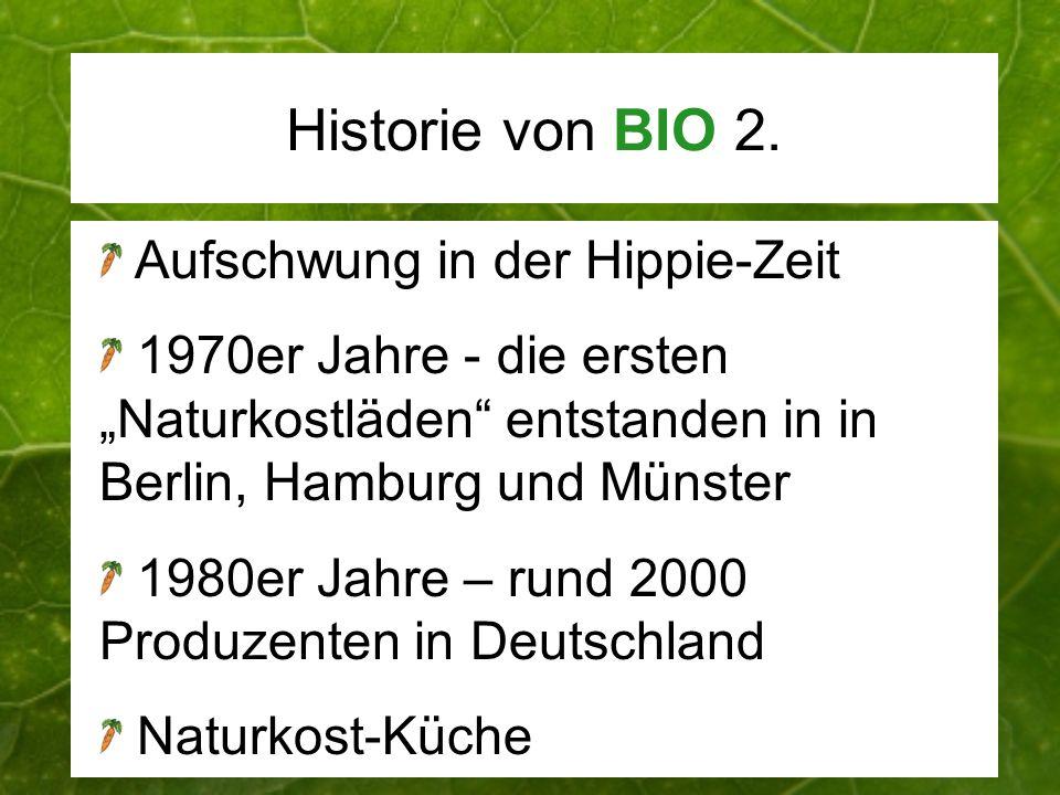 Historie von BIO 2. Aufschwung in der Hippie-Zeit 1970er Jahre - die ersten Naturkostläden entstanden in in Berlin, Hamburg und Münster 1980er Jahre –