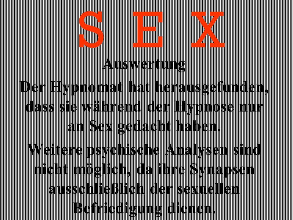 Auswertung Der Hypnomat hat herausgefunden, dass sie während der Hypnose nur an Sex gedacht haben.