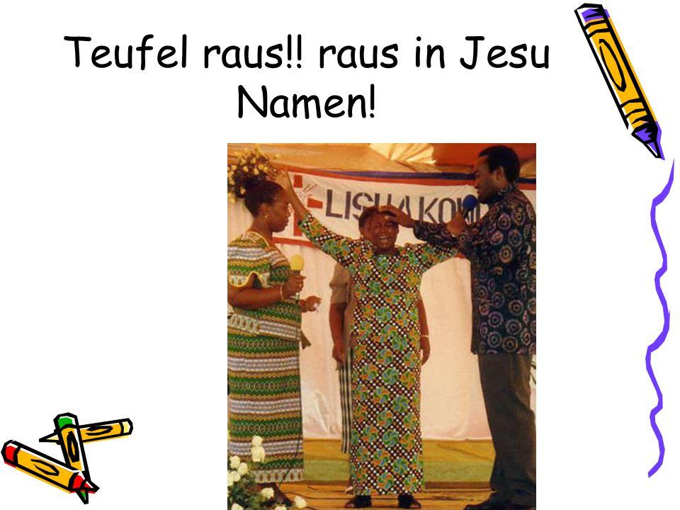 Teufel raus!! raus in Jesu Namen!