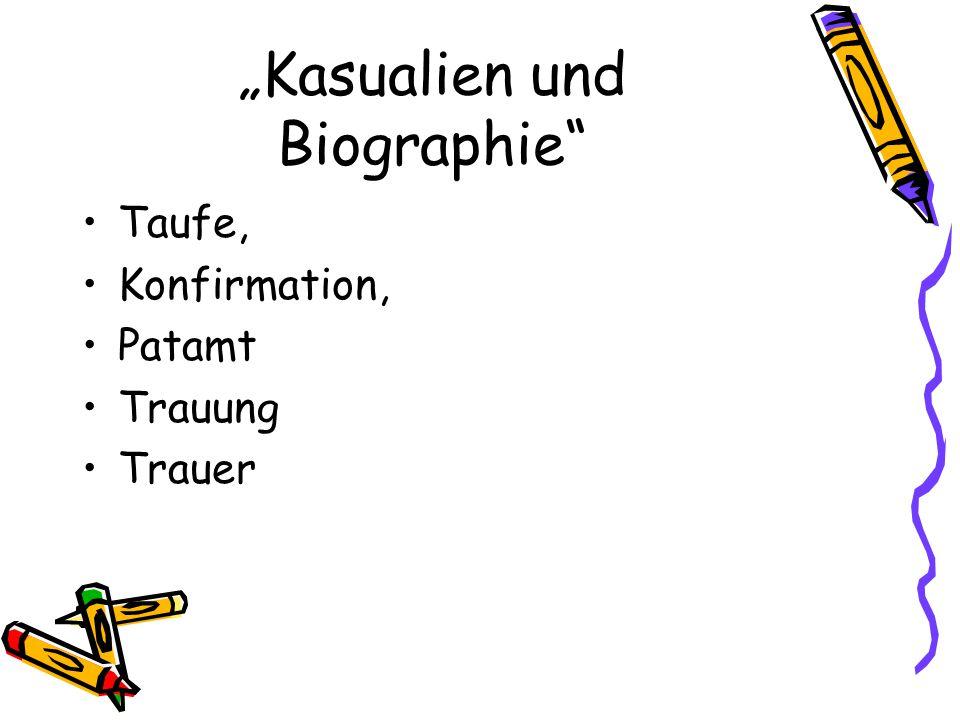Kasualien und Biographie Taufe, Konfirmation, Patamt Trauung Trauer