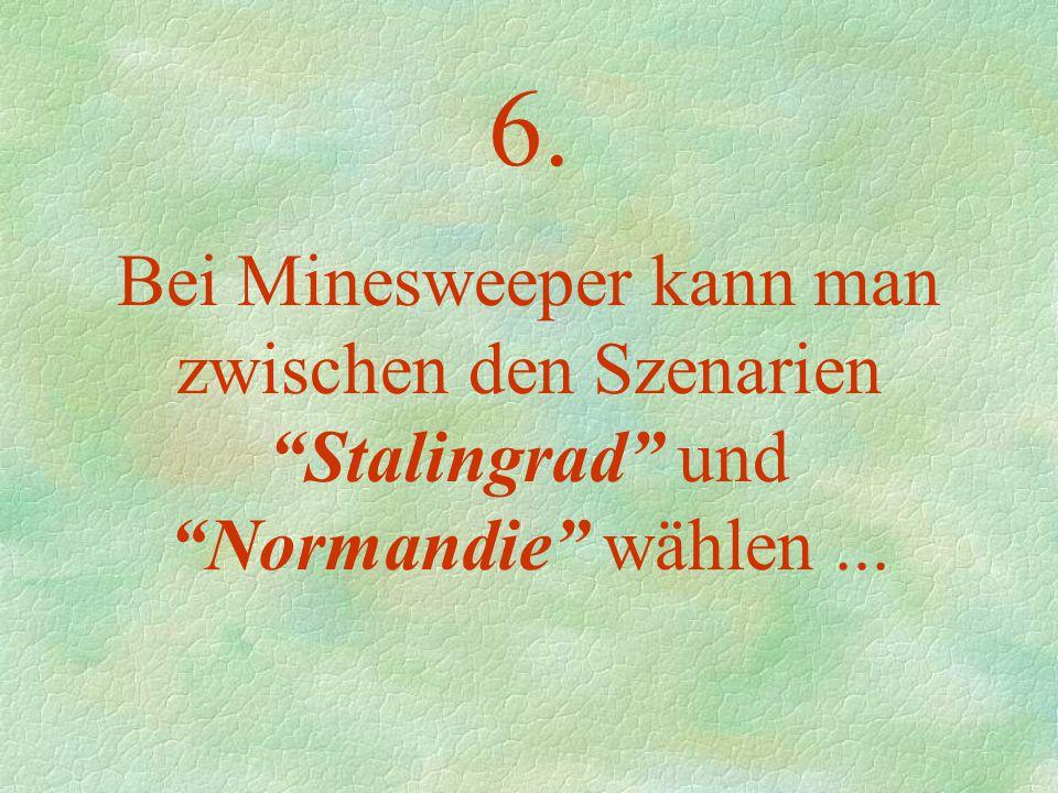 6. Bei Minesweeper kann man zwischen den Szenarien Stalingrad und Normandie wählen...