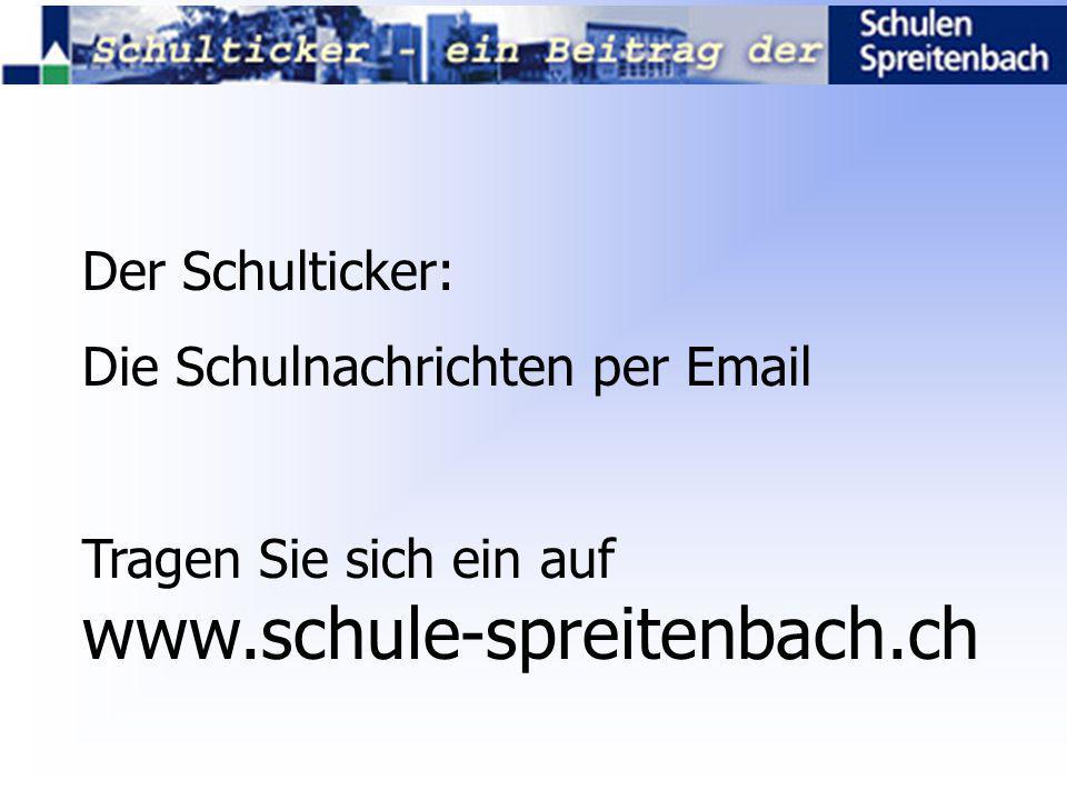 Der Schulticker: Die Schulnachrichten per Email Tragen Sie sich ein auf www.schule-spreitenbach.ch