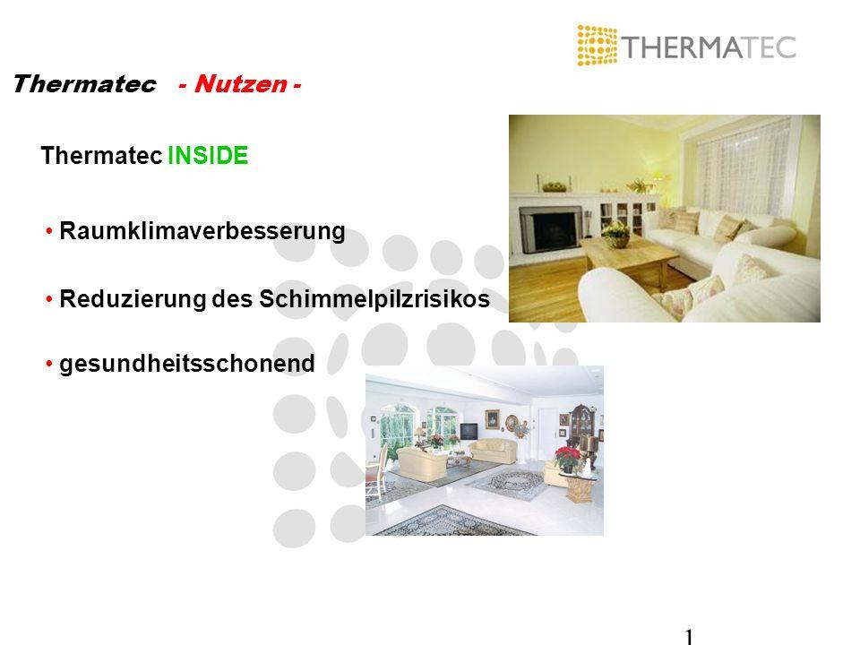 1 Thermatec - Nutzen - Raumklimaverbesserung Thermatec INSIDE gesundheitsschonend Reduzierung des Schimmelpilzrisikos
