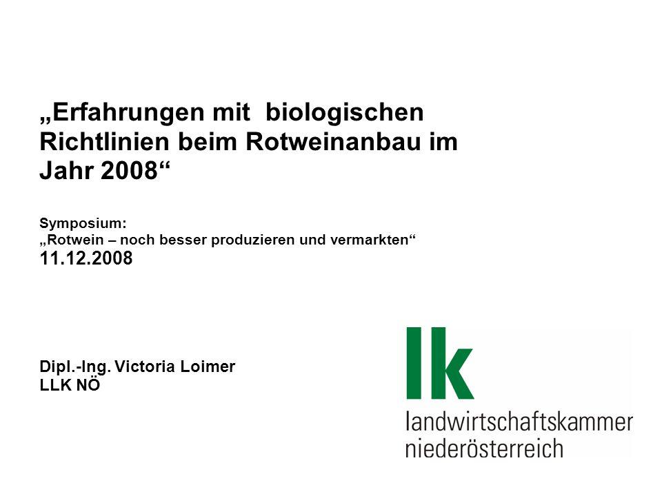 Erfahrungen mit biologischen Richtlinien beim Rotweinanbau im Jahr 2008 Symposium: Rotwein – noch besser produzieren und vermarkten 11.12.2008 Dipl.-I