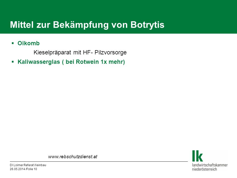 DI Loimer Referat Weinbau 26.05.2014 /Folie 10 Mittel zur Bekämpfung von Botrytis Oikomb Kieselpräparat mit HF- Pilzvorsorge Kaliwasserglas ( bei Rotw