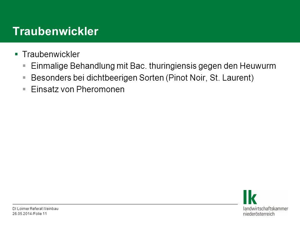 DI Loimer Referat Weinbau 26.05.2014 /Folie 11 Traubenwickler Einmalige Behandlung mit Bac. thuringiensis gegen den Heuwurm Besonders bei dichtbeerige