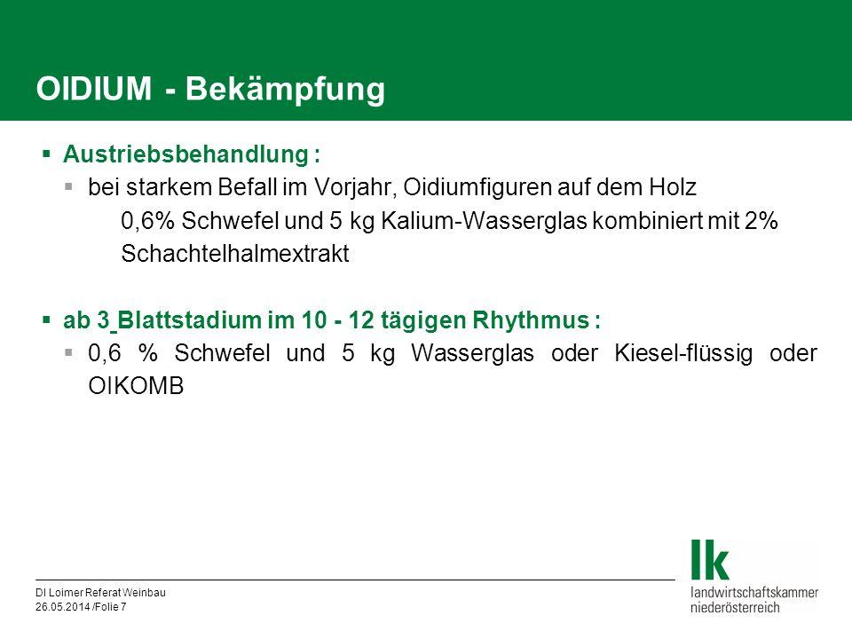 DI Loimer Referat Weinbau 26.05.2014 /Folie 7 OIDIUM - Bekämpfung Austriebsbehandlung : bei starkem Befall im Vorjahr, Oidiumfiguren auf dem Holz 0,6%