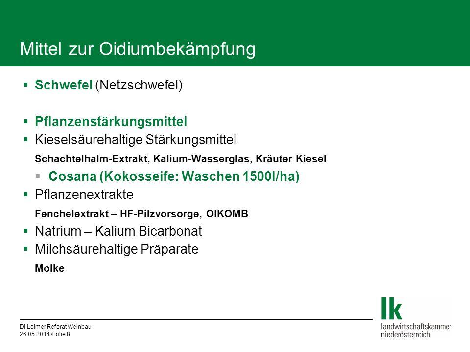 DI Loimer Referat Weinbau 26.05.2014 /Folie 8 Mittel zur Oidiumbekämpfung Schwefel (Netzschwefel) Pflanzenstärkungsmittel Kieselsäurehaltige Stärkungs