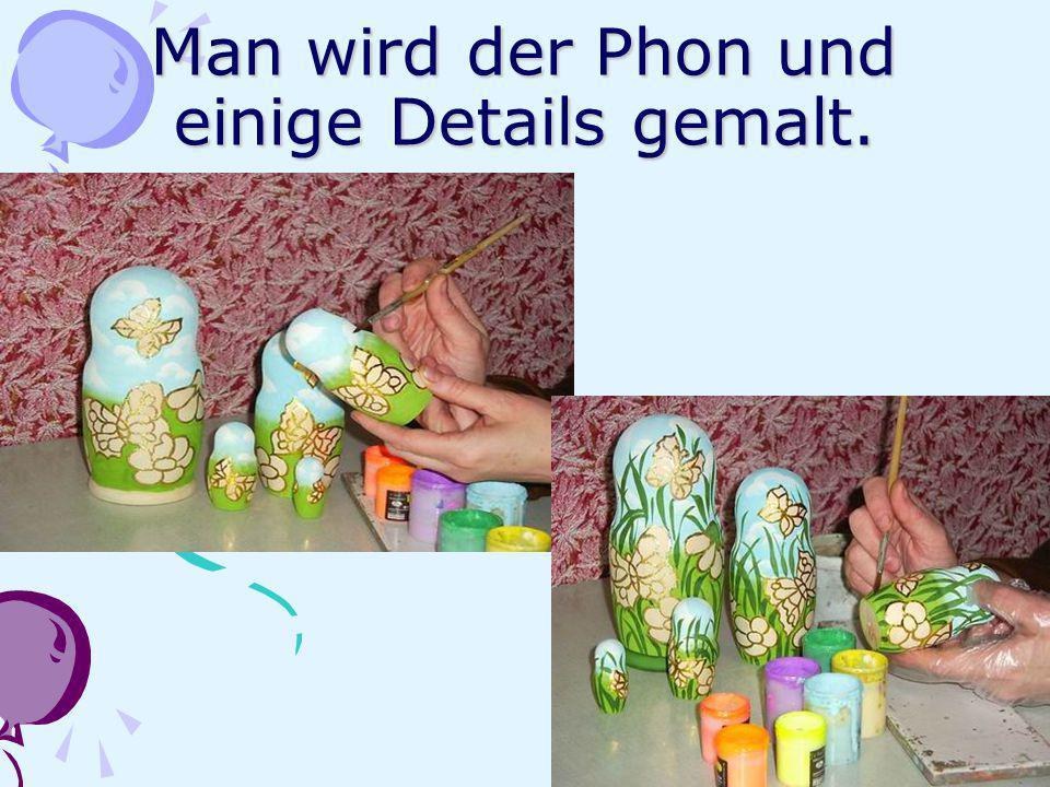 Man wird der Phon und einige Details gemalt.