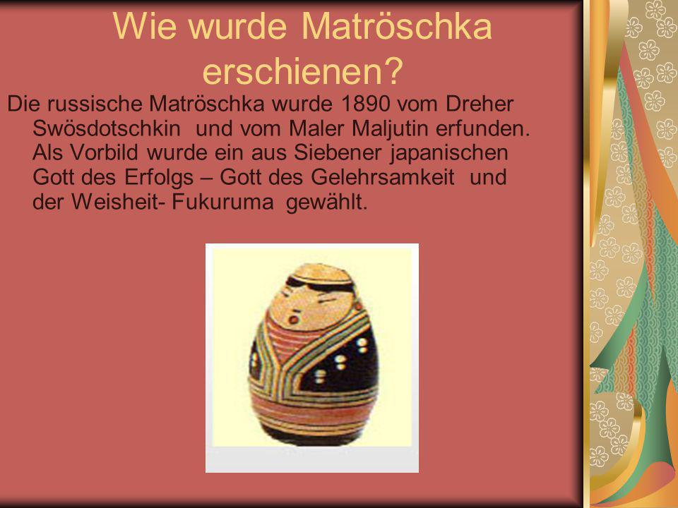 Wie wurde Matröschka erschienen? Die russische Matröschka wurde 1890 vom Dreher Swösdotschkin und vom Maler Maljutin erfunden. Als Vorbild wurde ein a