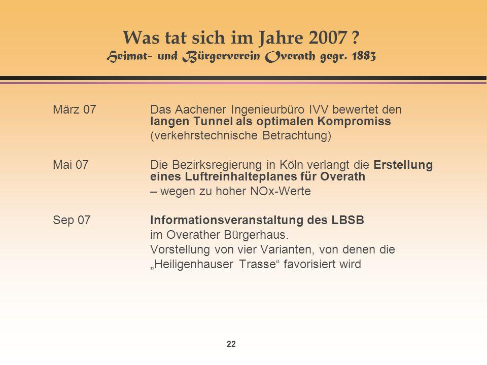 22 Was tat sich im Jahre 2007 ? Heimat- und Bürgerverein Overath gegr. 1883 März 07Das Aachener Ingenieurbüro IVV bewertet den langen Tunnel als optim