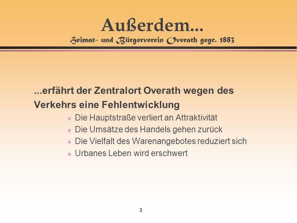 3 Außerdem... Heimat- und Bürgerverein Overath gegr. 1883...erfährt der Zentralort Overath wegen des Verkehrs eine Fehlentwicklung l Die Hauptstraße v