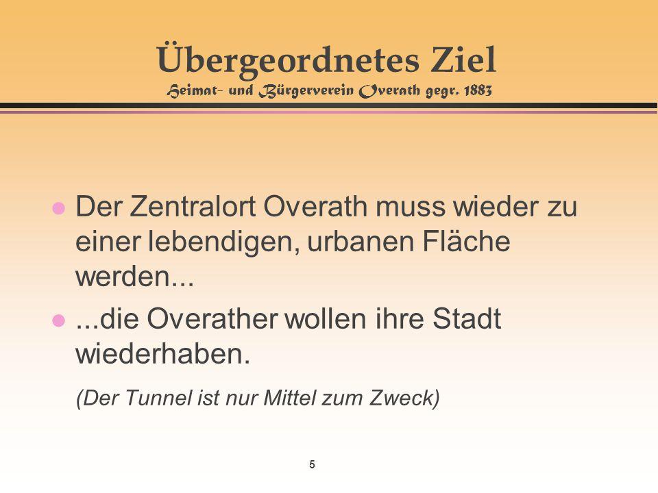 5 Übergeordnetes Ziel Heimat- und Bürgerverein Overath gegr. 1883 l Der Zentralort Overath muss wieder zu einer lebendigen, urbanen Fläche werden... l