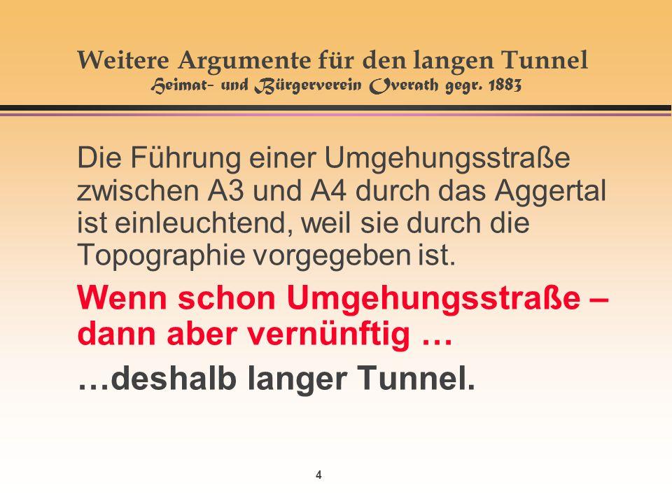 4 Weitere Argumente für den langen Tunnel Heimat- und Bürgerverein Overath gegr.