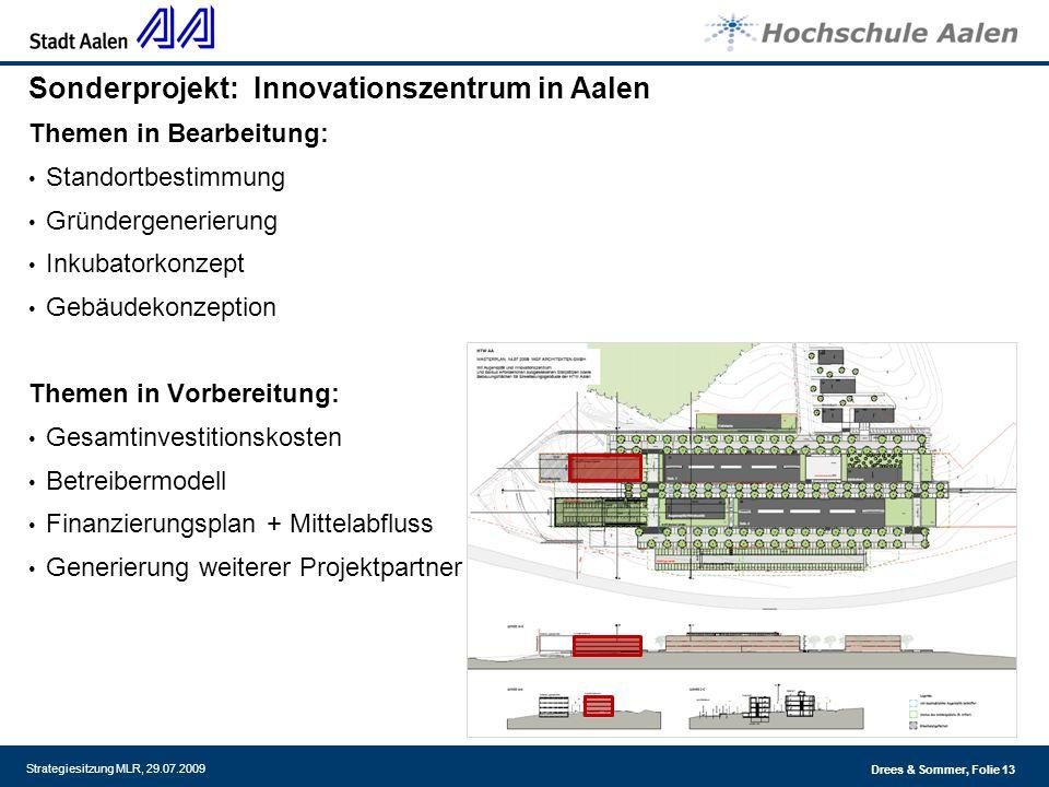 Drees & Sommer, Folie 13 Strategiesitzung MLR, 29.07.2009 Sonderprojekt: Innovationszentrum in Aalen Themen in Bearbeitung: Standortbestimmung Gründer
