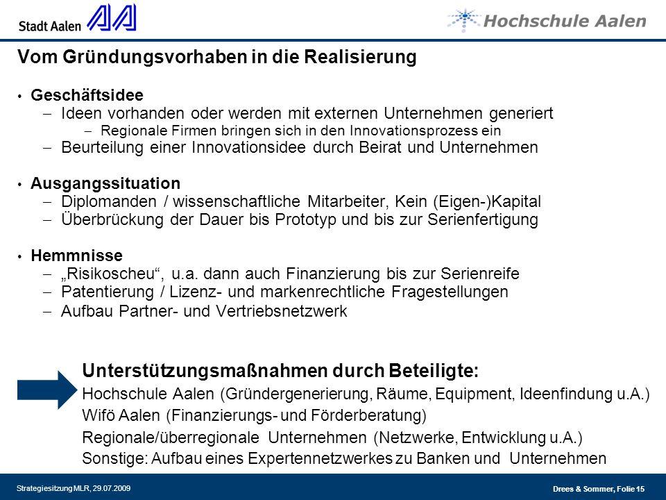 Drees & Sommer, Folie 15 Strategiesitzung MLR, 29.07.2009 Geschäftsidee Ideen vorhanden oder werden mit externen Unternehmen generiert Regionale Firme
