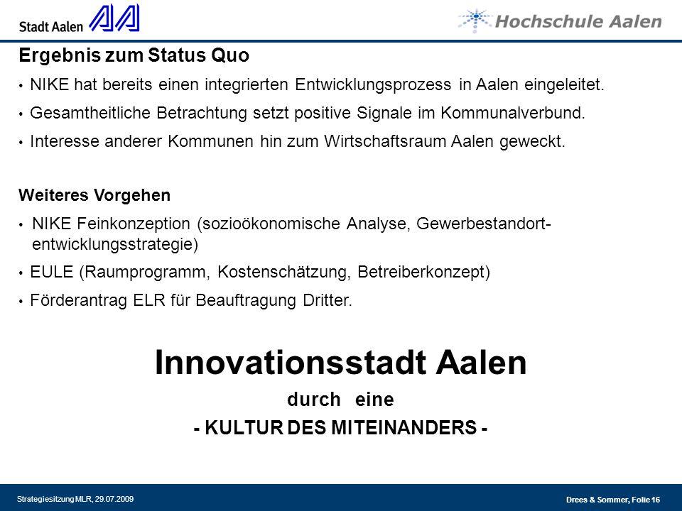 Drees & Sommer, Folie 16 Strategiesitzung MLR, 29.07.2009 Ergebnis zum Status Quo NIKE hat bereits einen integrierten Entwicklungsprozess in Aalen eingeleitet.