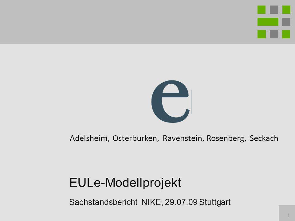1 EULe-Modellprojekt Sachstandsbericht NIKE, 29.07.09 Stuttgart Adelsheim, Osterburken, Ravenstein, Rosenberg, Seckach