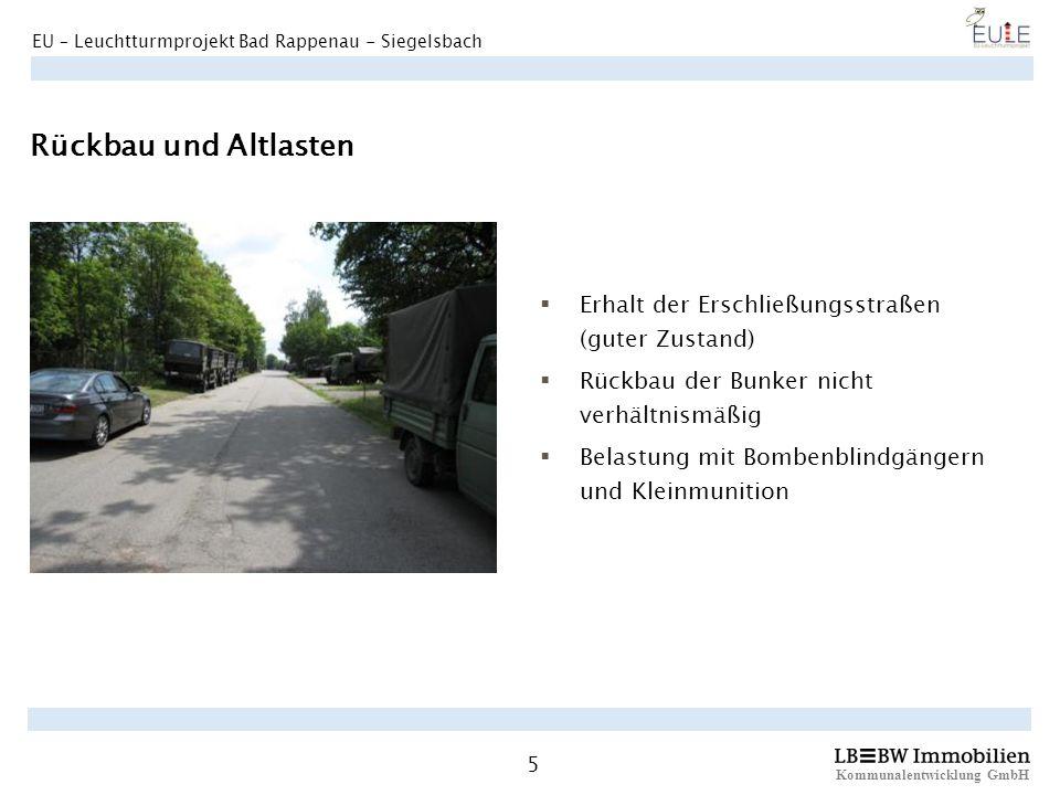 Kommunalentwicklung GmbH 5 EU – Leuchtturmprojekt Bad Rappenau - Siegelsbach Rückbau und Altlasten Erhalt der Erschließungsstraßen (guter Zustand) Rüc
