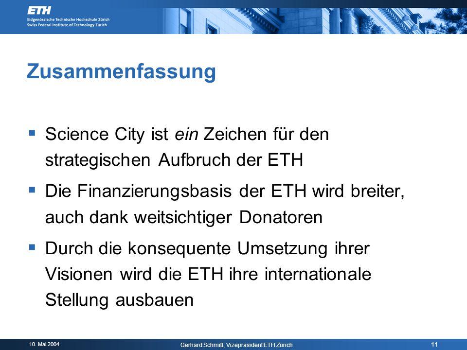 10. Mai 2004 Gerhard Schmitt, Vizepräsident ETH Zürich 11 Zusammenfassung Science City ist ein Zeichen für den strategischen Aufbruch der ETH Die Fina