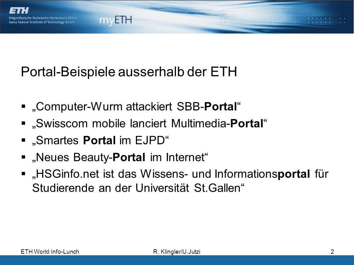 ETH World Info-LunchR. Klingler/U.Jutzi2 Portal-Beispiele ausserhalb der ETH Computer-Wurm attackiert SBB-Portal Swisscom mobile lanciert Multimedia-P