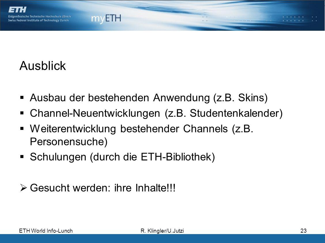 ETH World Info-LunchR. Klingler/U.Jutzi23 Ausblick Ausbau der bestehenden Anwendung (z.B.