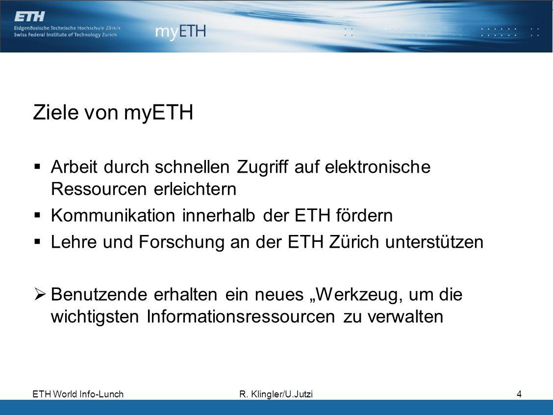 ETH World Info-LunchR. Klingler/U.Jutzi4 Ziele von myETH Arbeit durch schnellen Zugriff auf elektronische Ressourcen erleichtern Kommunikation innerha