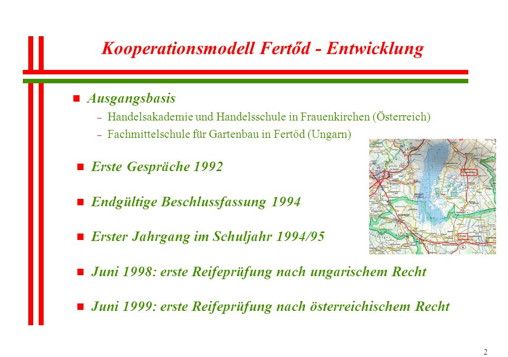 2 Kooperationsmodell Fertőd - Entwicklung n Ausgangsbasis – Handelsakademie und Handelsschule in Frauenkirchen (Österreich) – Fachmittelschule für Gar