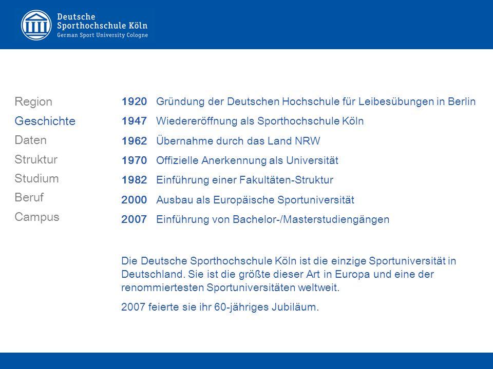 1920 Gründung der Deutschen Hochschule für Leibesübungen in Berlin 1947 Wiedereröffnung als Sporthochschule Köln 1962 Übernahme durch das Land NRW 1970 Offizielle Anerkennung als Universität 1982 Einführung einer Fakultäten-Struktur 2000 Ausbau als Europäische Sportuniversität 2007 Einführung von Bachelor-/Masterstudiengängen Die Deutsche Sporthochschule Köln ist die einzige Sportuniversität in Deutschland.