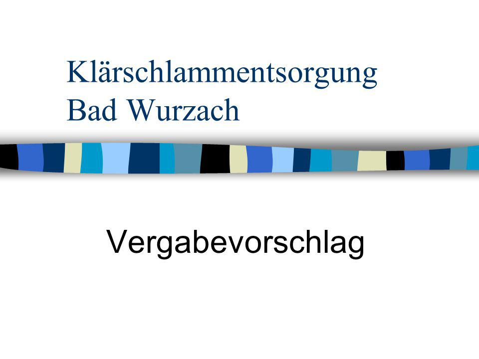 Klärschlammentsorgung Bad Wurzach Teilnahme an Überregionaler Ausschreibung (Bayern und Baden Württemberg) mit weiteren 7 Kommunen bzw.