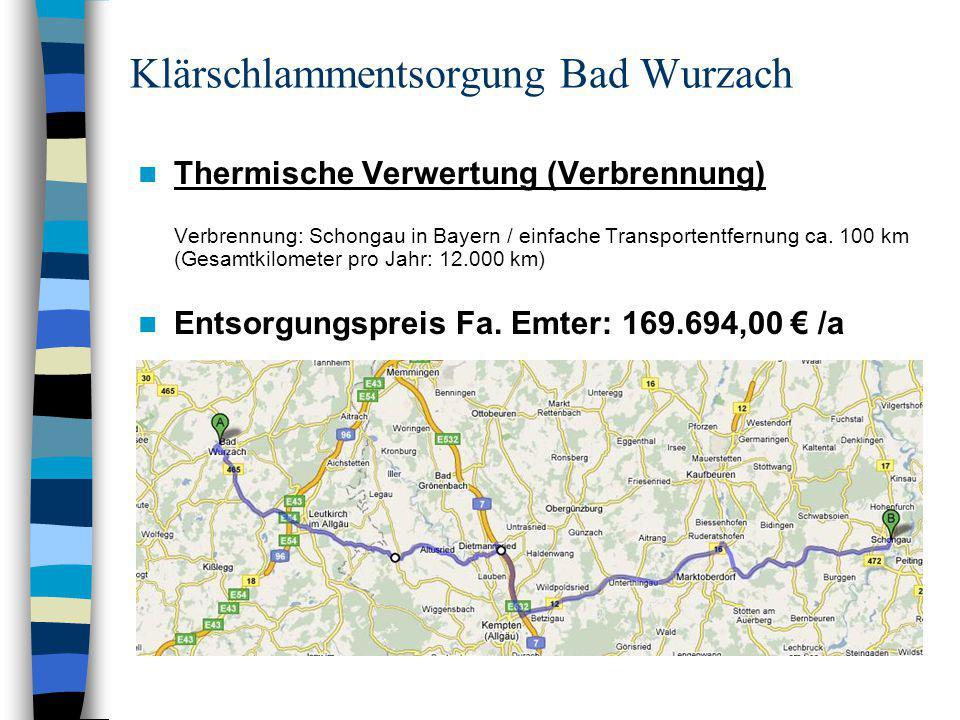 Klärschlammentsorgung Bad Wurzach Thermische Verwertung (Verbrennung) Verbrennung: Schongau in Bayern / einfache Transportentfernung ca. 100 km (Gesam