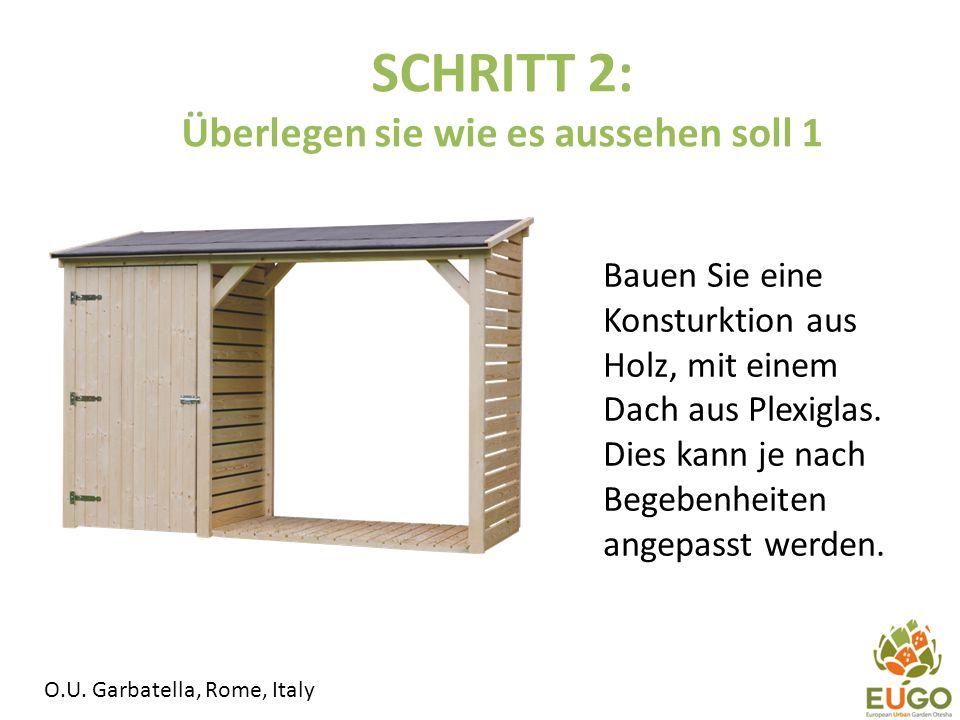 SCHRITT 2: Überlegen sie wie es aussehen soll 1 Bauen Sie eine Konsturktion aus Holz, mit einem Dach aus Plexiglas.