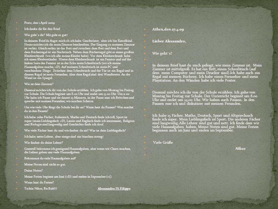 Prato, den 1 April 2009 Ich danke dir für den Brief. Wie geht s dir? Mir geht es gut! In deinem Brief du fragst mich ob ich habe Geschwister, aber ich
