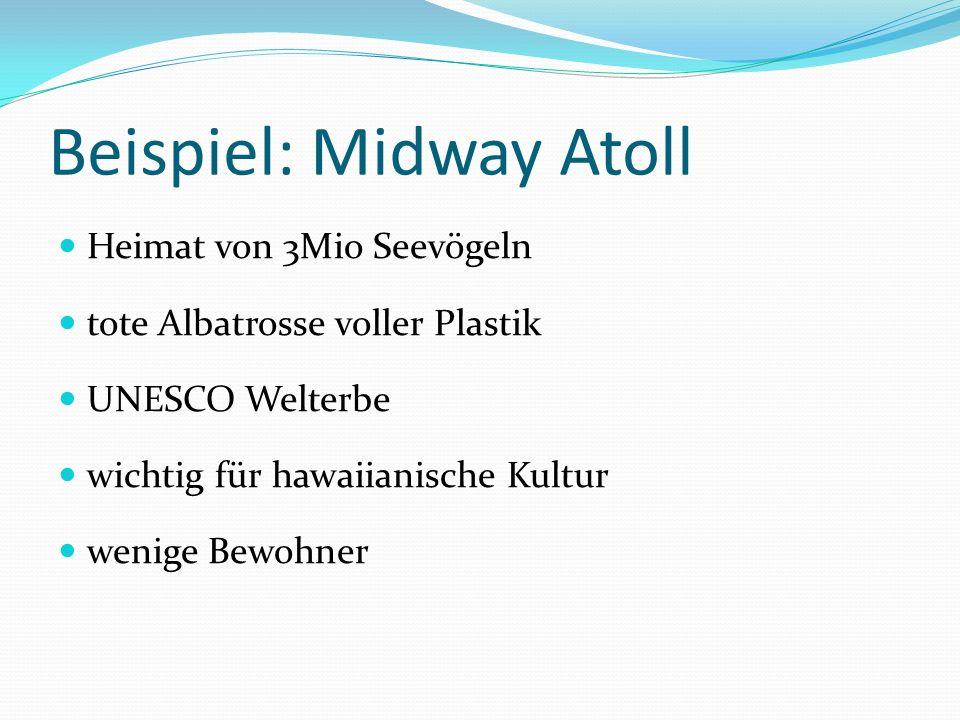 Beispiel: Midway Atoll Heimat von 3Mio Seevögeln tote Albatrosse voller Plastik UNESCO Welterbe wichtig für hawaiianische Kultur wenige Bewohner