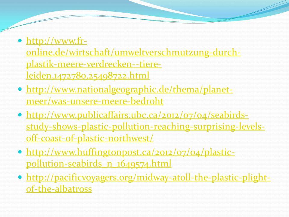 http://www.fr- online.de/wirtschaft/umweltverschmutzung-durch- plastik-meere-verdrecken--tiere- leiden,1472780,25498722.html http://www.fr- online.de/
