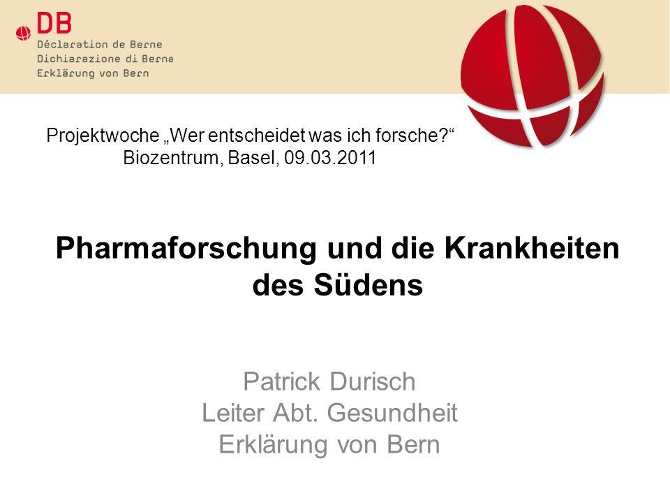 Pharmaforschung und die Krankheiten des Südens Patrick Durisch Leiter Abt.