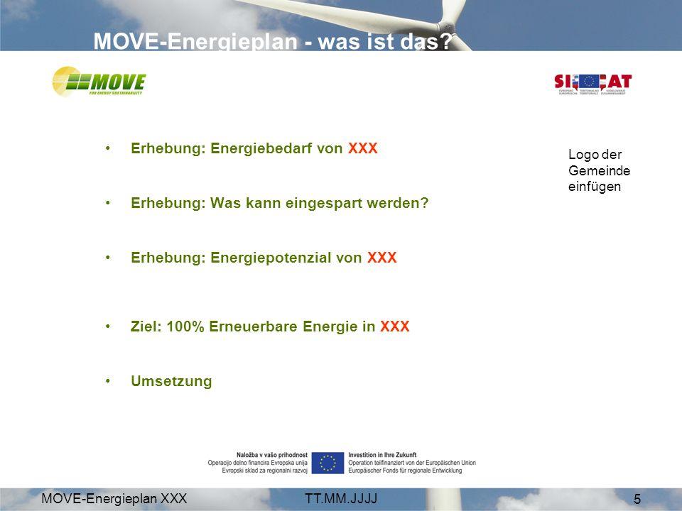 MOVE-Energieplan XXXTT.MM.JJJJ 5 MOVE-Energieplan - was ist das? Erhebung: Energiebedarf von XXX Erhebung: Was kann eingespart werden? Erhebung: Energ