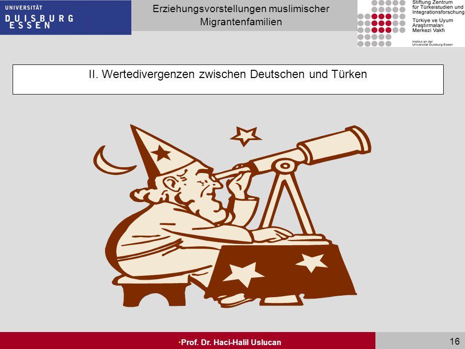 Seite 16 Erziehungsvorstellungen muslimischer Migrantenfamilien Prof. Dr. Haci-Halil Uslucan 16 II. Wertedivergenzen zwischen Deutschen und Türken