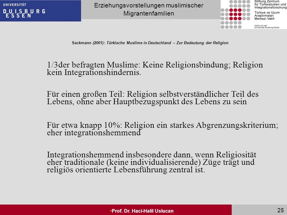 Seite 25 Erziehungsvorstellungen muslimischer Migrantenfamilien Prof. Dr. Haci-Halil Uslucan 25 Sackmann (2001): Türkische Muslime in Deutschland – Zu