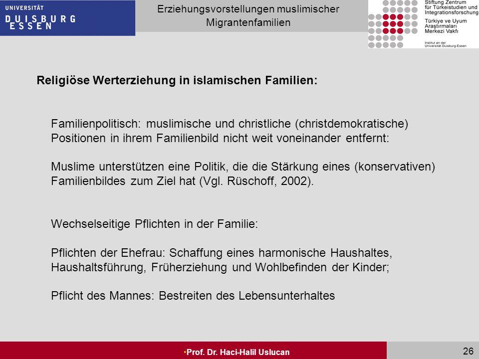 Seite 26 Erziehungsvorstellungen muslimischer Migrantenfamilien Prof. Dr. Haci-Halil Uslucan 26 Religiöse Werterziehung in islamischen Familien: Famil