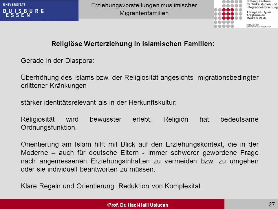 Seite 27 Erziehungsvorstellungen muslimischer Migrantenfamilien Prof. Dr. Haci-Halil Uslucan 27 Religiöse Werterziehung in islamischen Familien: Gerad