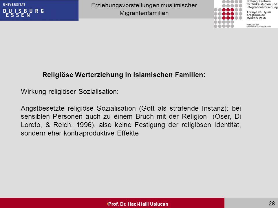 Seite 28 Erziehungsvorstellungen muslimischer Migrantenfamilien Prof. Dr. Haci-Halil Uslucan 28 Religiöse Werterziehung in islamischen Familien: Wirku
