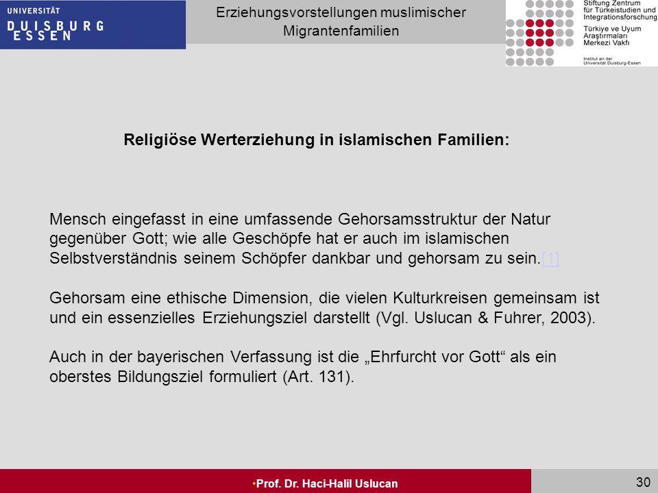Seite 30 Erziehungsvorstellungen muslimischer Migrantenfamilien Prof. Dr. Haci-Halil Uslucan 30 Religiöse Werterziehung in islamischen Familien: Mensc