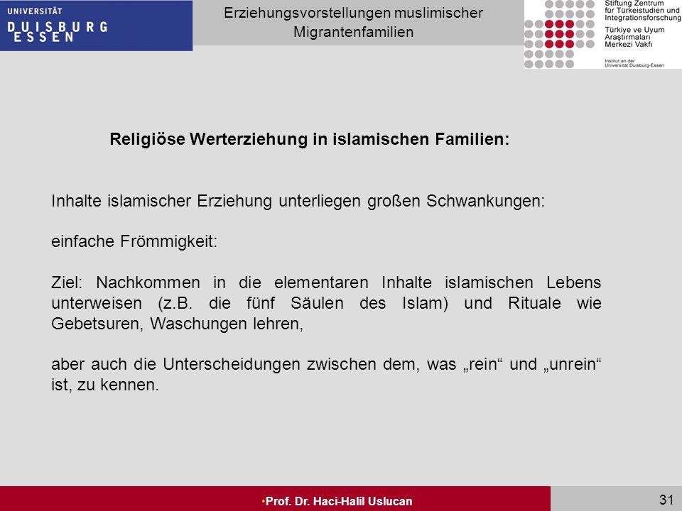 Seite 31 Erziehungsvorstellungen muslimischer Migrantenfamilien Prof. Dr. Haci-Halil Uslucan 31 Religiöse Werterziehung in islamischen Familien: Inhal